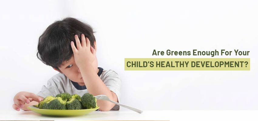 Are Greens Enough For Your Child's Healthy Development?